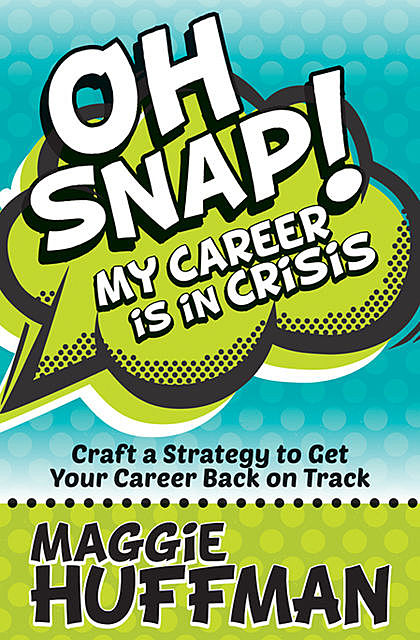 Oh Snap! My Career Is in Crisis, Maggie Huffman