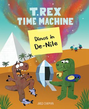 T. Rex Time Machine: Dinos in De-Nile, Jared Chapman