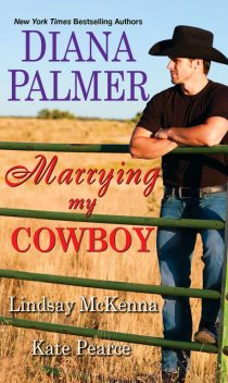 Marrying My Cowboy, Kate Pearce, Diana Palmer, Lindsay McKenna