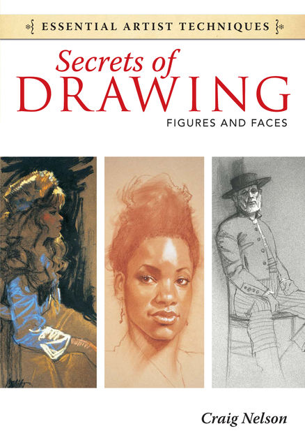 Secrets of Drawing – Figures and Faces, Craig Nelson