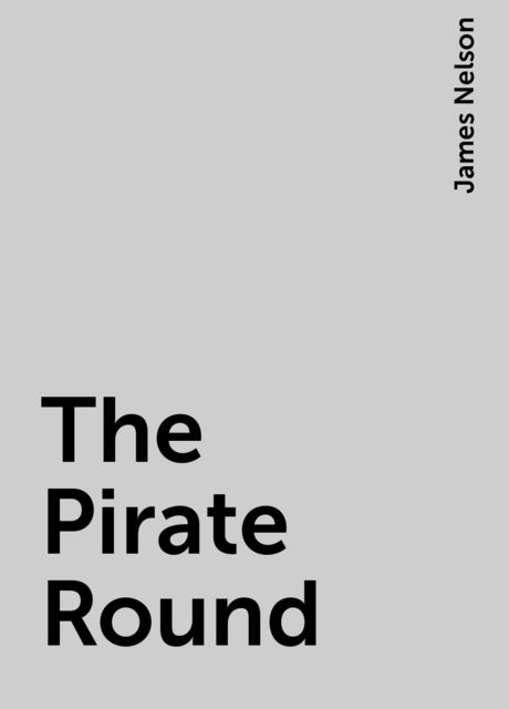 The Pirate Round, James Nelson