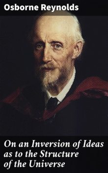 On an Inversion of Ideas as to the Structure of the Universe, Osborne Reynolds