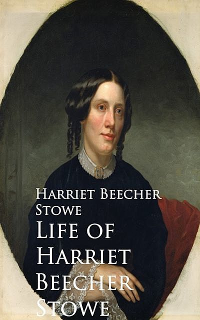 Life of Harriet Beecher Stowe, Harriet Beecher Stowe