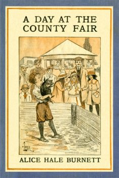 A Day at the County Fair, Alice Hale Burnett