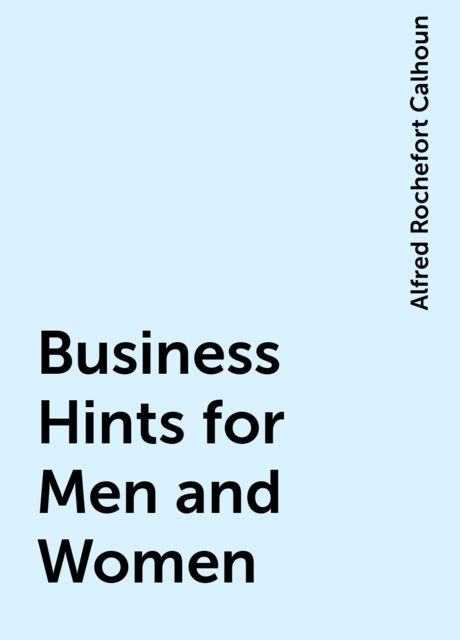 Business Hints for Men and Women, Alfred Rochefort Calhoun