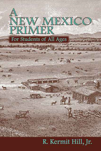 A New Mexico Primer, J.R., R.Kermit Hill