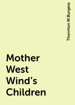 Mother West Wind's Children, Thornton W.Burgess