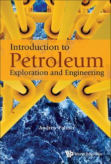 Introduction to Petroleum Exploration and Engineering, Andrew Palmer