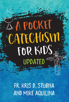 A Pocket Catechism for Kids, Updated, Mike Aquilina, Fr.Kris D.Stubna