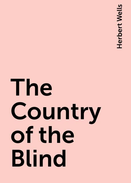 The Country of the Blind, Herbert Wells