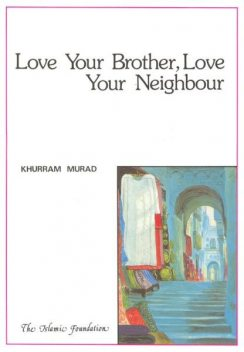 Love Your Brother, Love Your Neighbour, Khurram Murad