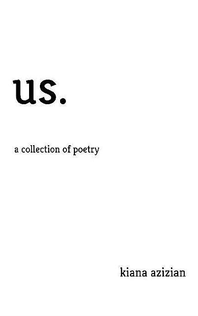 us.: a collection of poetry, Kiana Azizian