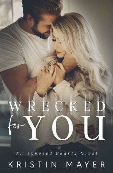 Wrecked For You (An Exposed Hearts Novel), Kristin Mayer