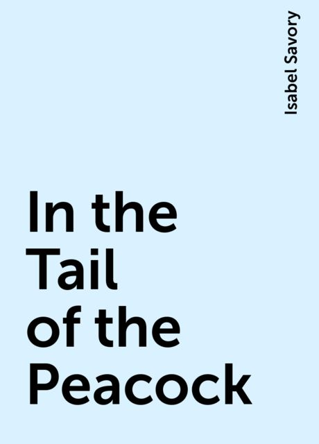 In the Tail of the Peacock, Isabel Savory