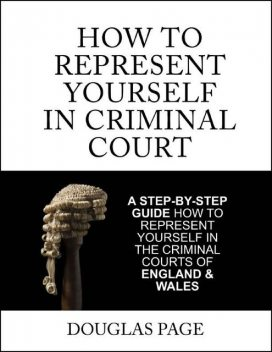 How to Represent Yourself In Criminal Court, Douglas Page