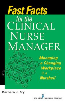 Fast Facts for the Clinical Nurse Manager, MEd, RN, BN, Barbara Fry