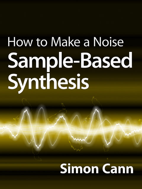 How to Make a Noise: Sample-Based Synthesis, Simon Cann