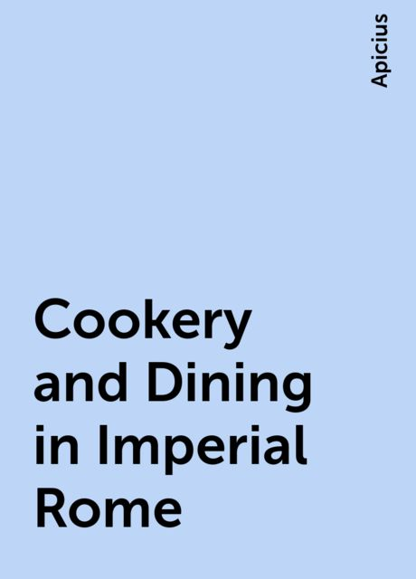 Cookery and Dining in Imperial Rome, Apicius