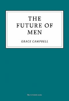 The Future of Men, Grace Campbell