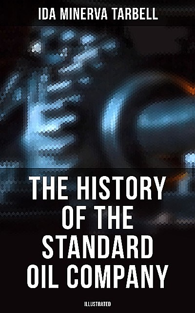 The History of the Standard Oil Company (Illustrated), Ida Tarbell