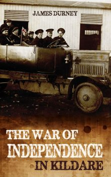 The Irish War of Independence in Kildare, James Durney