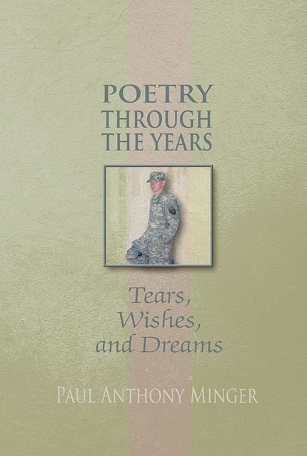 Poetry Through the Years: Tears, Wishes, and Dreams, Paul Anthony Minger