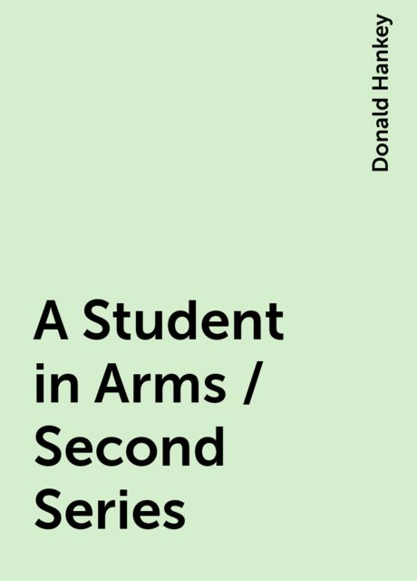 A Student in Arms / Second Series, Donald Hankey