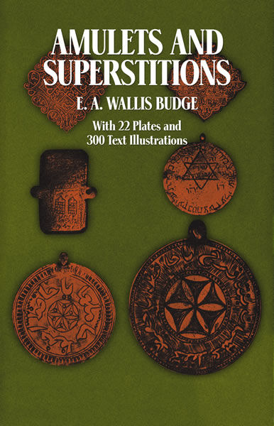 Amulets and Superstitions, E.A.Wallis Budge