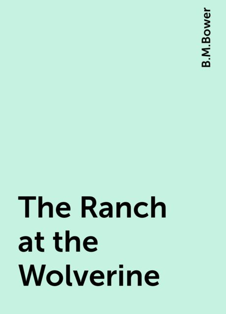 The Ranch at the Wolverine, B.M.Bower