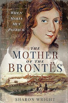 The Mother of the Brontës, Sharon Wright
