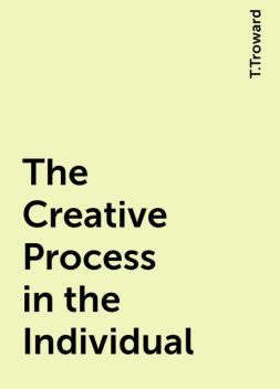 The Creative Process in the Individual, T.Troward