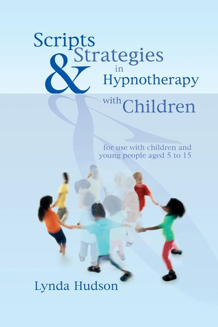 Scripts & Strategies in Hypnotherapy with Children, Lynda Hudson