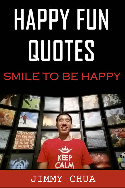 Happy Fun Quotes – Smile to Be Happy, Jimmy Chua