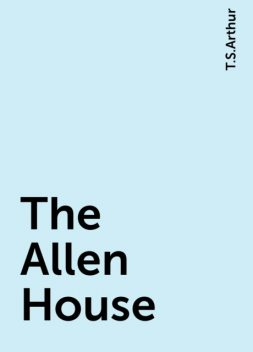 The Allen House, T.S.Arthur