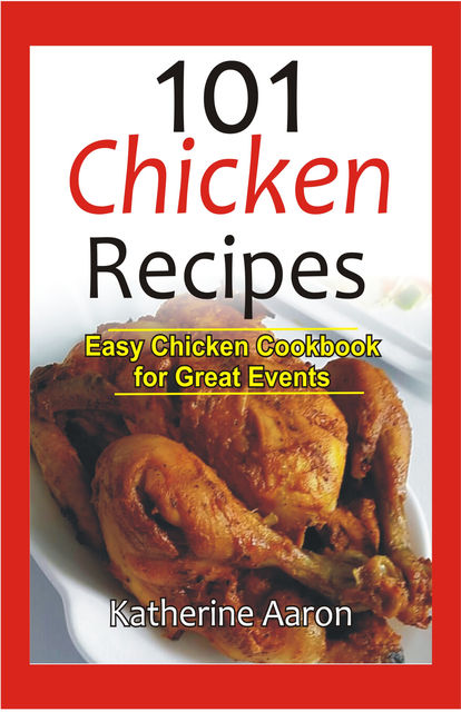 101 Chicken Recipes, Katherine Aaron