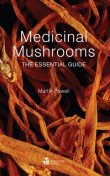 Medicinal Mushrooms: The Essential Guide, Martin Powell