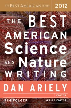 The Best American Science and Nature Writing 2012, Jerome Groopman, Elizabeth Kolbert, Rivka Galchen, Sy Montgomery, John Seabrook, Deborah Blum, Bijal P. Trivedi, Mark McClusky