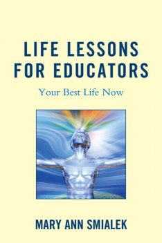 Life Lessons for Educators, Mary Ann Smialek
