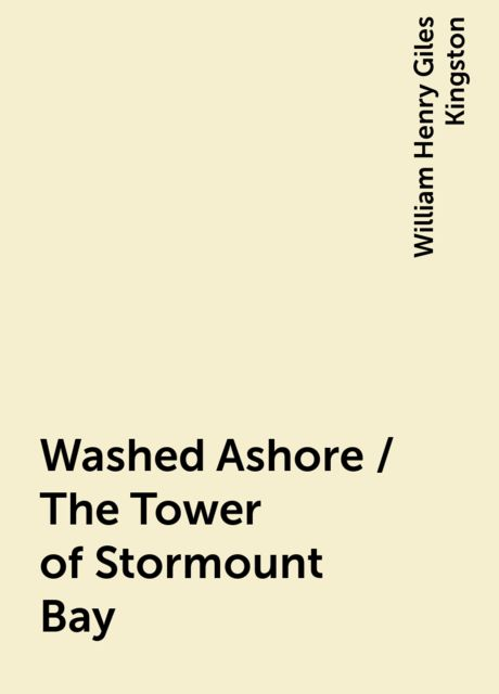 Washed Ashore / The Tower of Stormount Bay, William Henry Giles Kingston