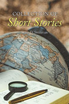 Collection of Short Stories, Larry D. Steinman