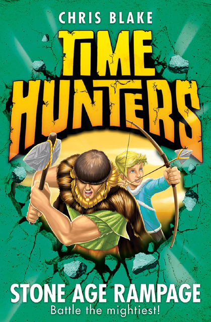 Stone Age Rampage (Time Hunters, Book 10), Chris Blake