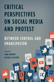 Critical Perspectives on Social Media and Protest, Edited by Lina Dencik, Oliver Leistert