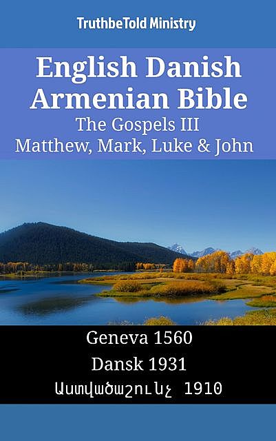 English Danish Armenian Bible – The Gospels III – Matthew, Mark, Luke & John, TruthBeTold Ministry