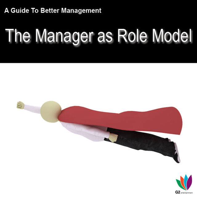 A Guide to Better Management Manager as a Role Model, Jon Allen
