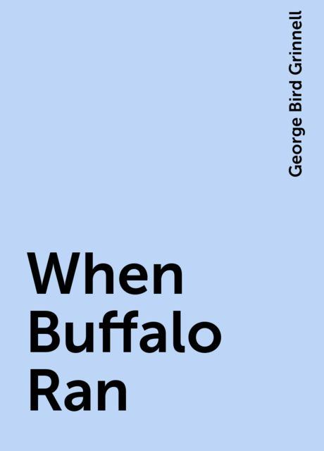 When Buffalo Ran, George Bird Grinnell