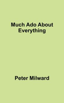 Much Ado About Everything, Peter Milward