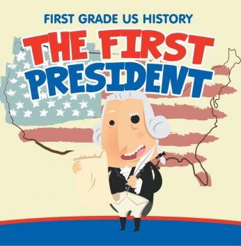 First Grade US History: The First President, Baby Professor