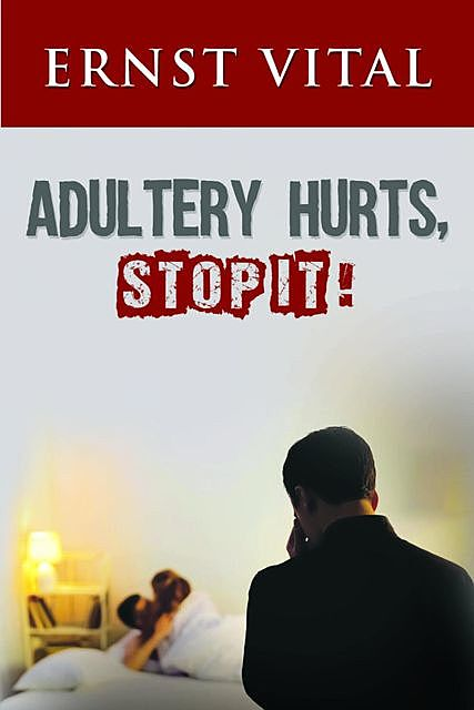 ADULTERY HURTS, STOP IT, Ernst Vital