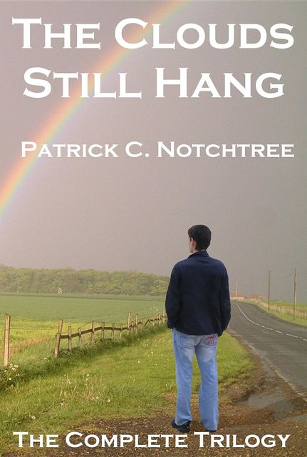 The Clouds Still Hang: The Complete Trilogy, Patrick C Notchtree