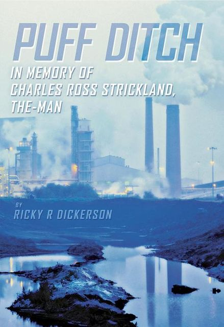 Puff Ditch: In Memory of Charles Ross Strickland, the Man, Ricky R Dickerson